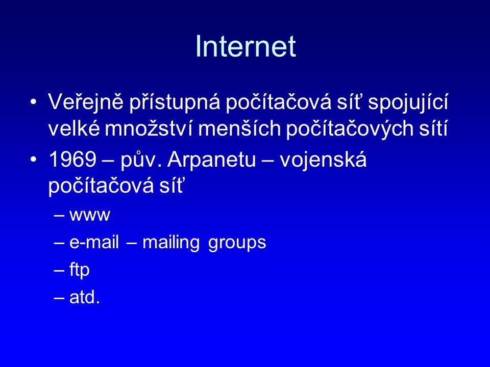 Internet Veřejně přístupná počítačová síť spojující velké množství menších počítačových sítí. 1969 – pův. Arpanetu – vojenská počítačová síť.
