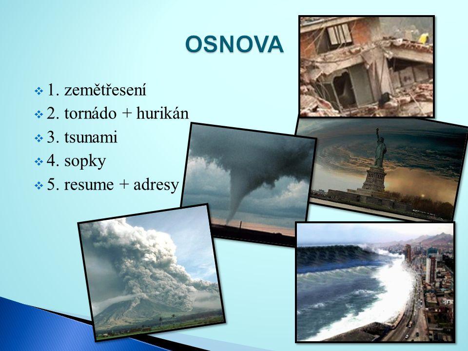 OSNOVA 1. zemětřesení 2. tornádo + hurikán 3. tsunami 4. sopky
