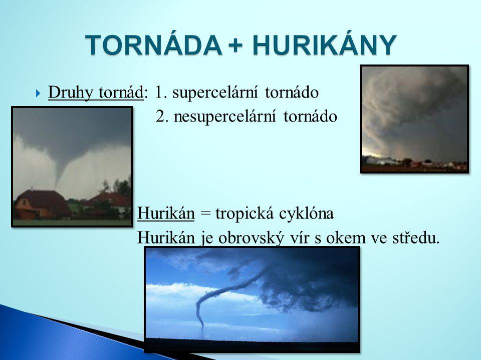 TORNÁDA + HURIKÁNY Druhy tornád: 1. supercelární tornádo