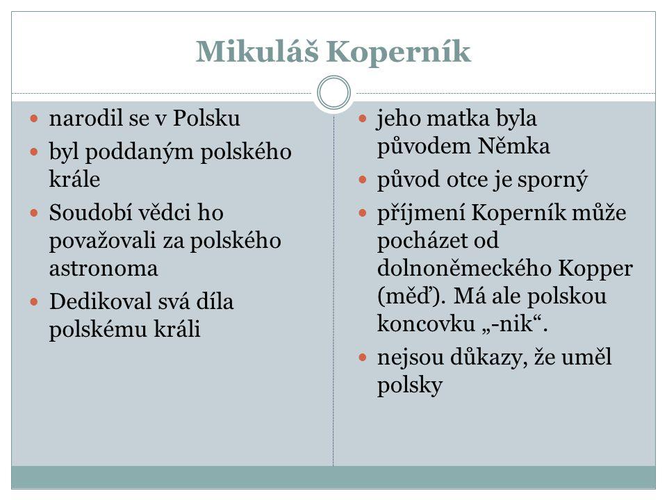 Mikuláš Koperník narodil se v Polsku byl poddaným polského krále