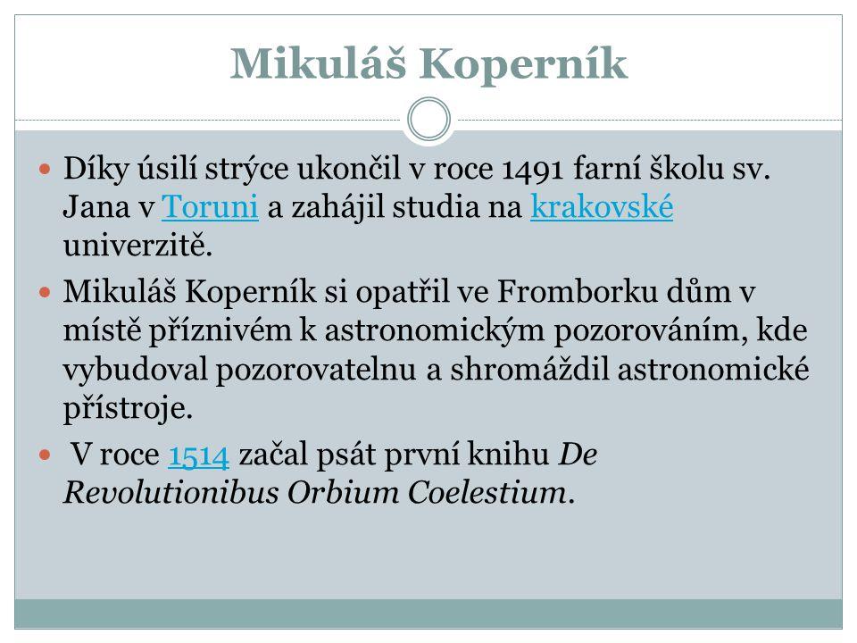Mikuláš Koperník Díky úsilí strýce ukončil v roce 1491 farní školu sv. Jana v Toruni a zahájil studia na krakovské univerzitě.