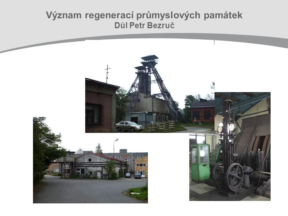 Význam regenerací průmyslových památek Důl Petr Bezruč