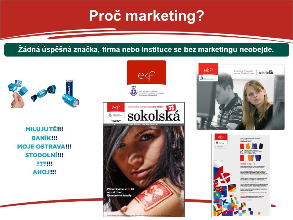 Žádná úspěšná značka, firma nebo instituce se bez marketingu neobejde.