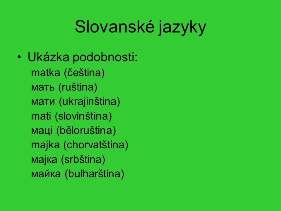 Slovanské jazyky Ukázka podobnosti: matka (čeština) мать (ruština)
