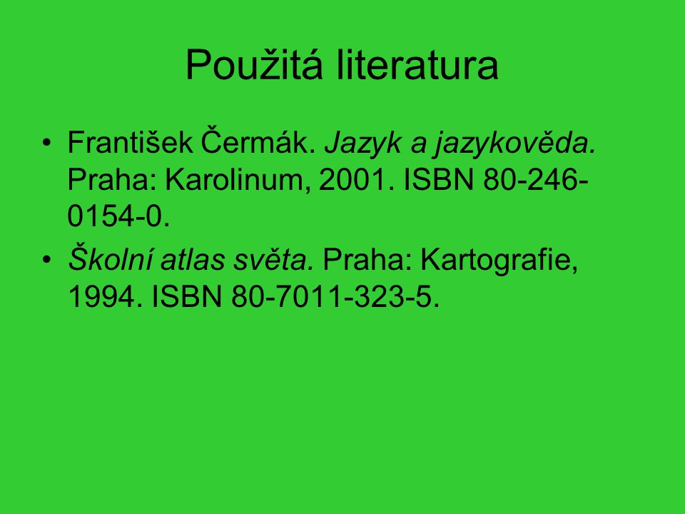 Použitá literatura František Čermák. Jazyk a jazykověda. Praha: Karolinum, 2001. ISBN 80-246-0154-0.