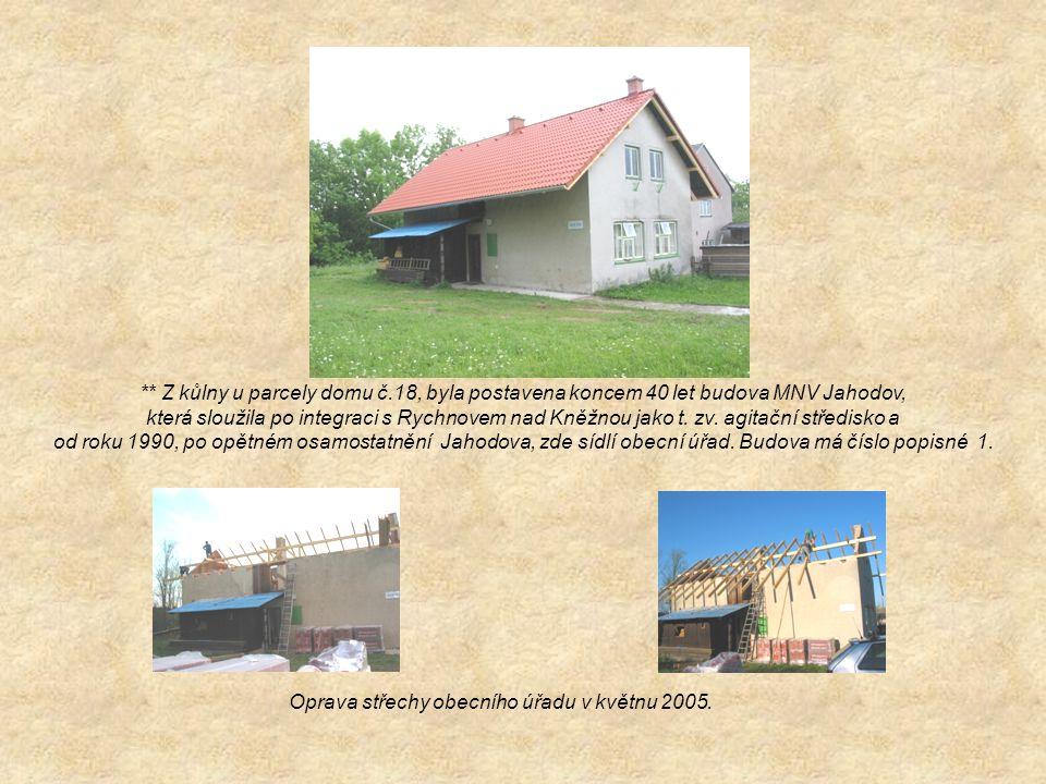 ** Z kůlny u parcely domu č.18, byla postavena koncem 40 let budova MNV Jahodov,