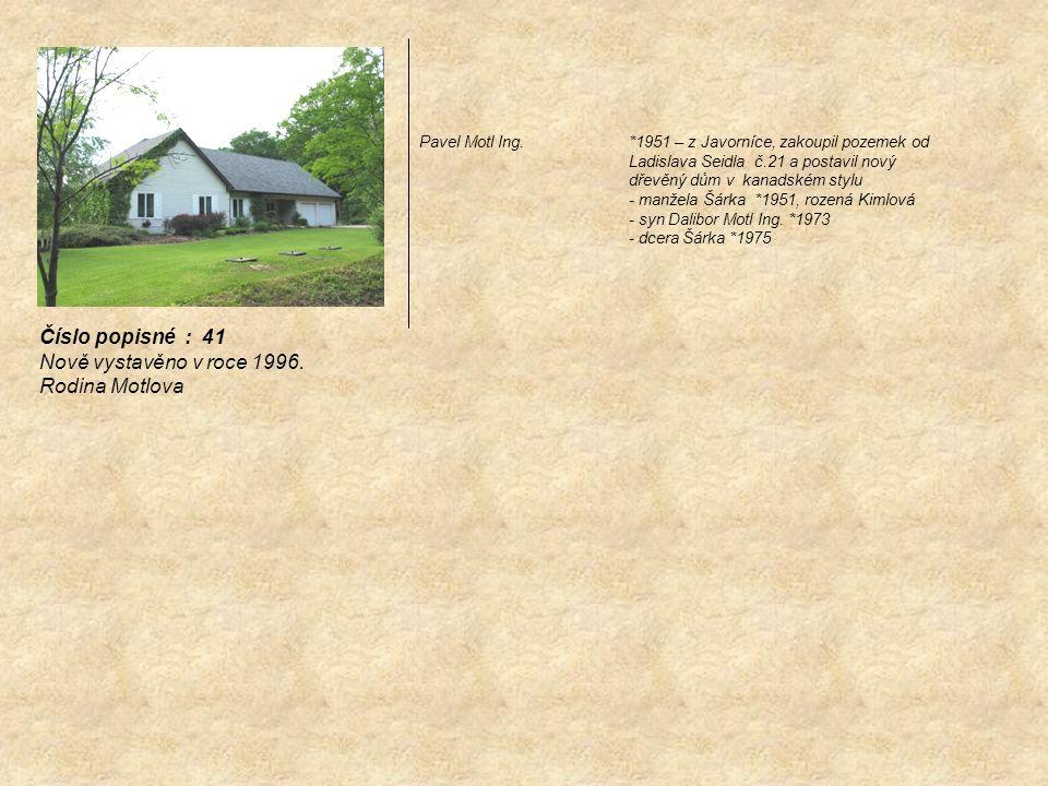 Číslo popisné : 41 Nově vystavěno v roce 1996. Rodina Motlova