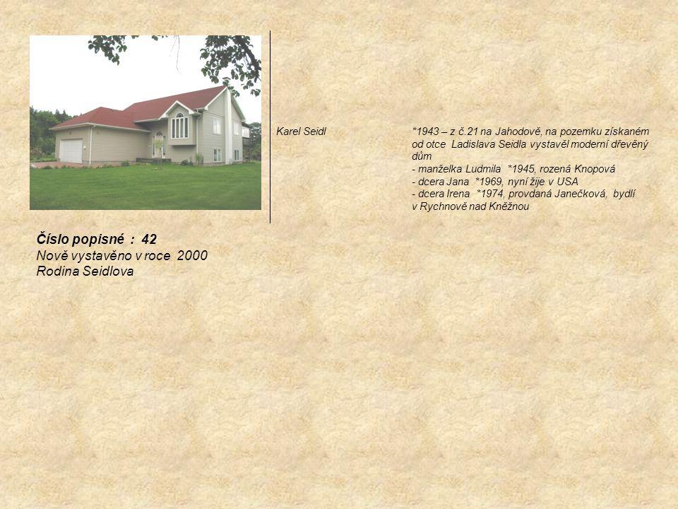 Číslo popisné : 42 Nově vystavěno v roce 2000 Rodina Seidlova