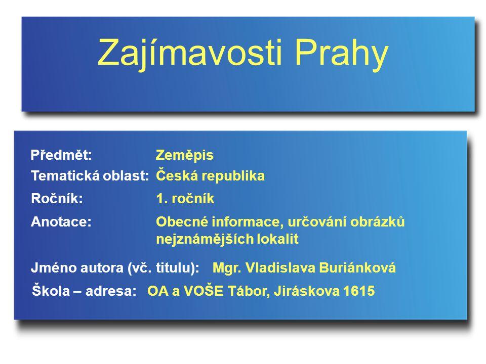 Zajímavosti Prahy Předmět: Zeměpis Tematická oblast: Česká republika