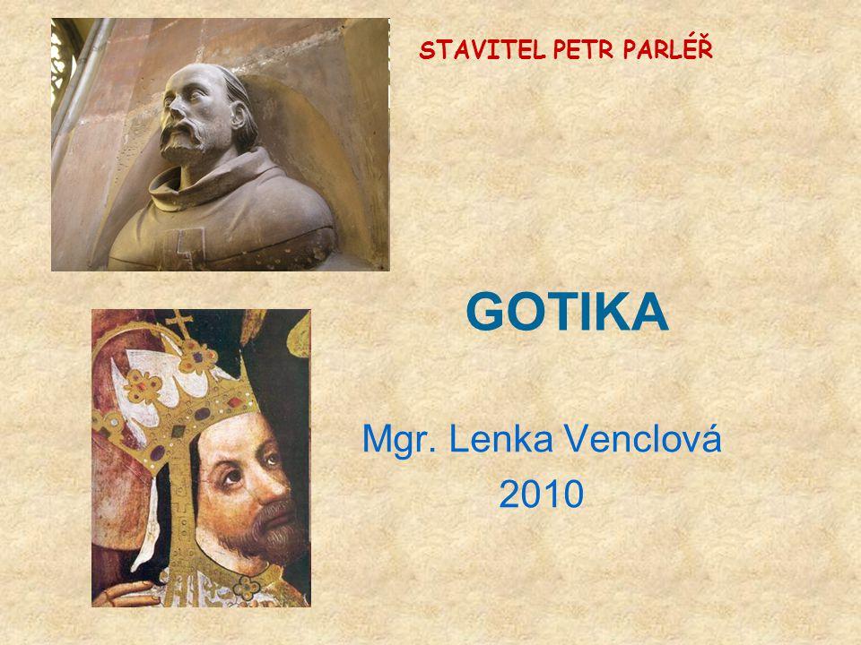 STAVITEL PETR PARLÉŘ GOTIKA Mgr. Lenka Venclová 2010