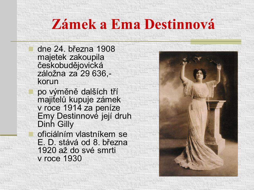 Zámek a Ema Destinnová dne 24. března 1908 majetek zakoupila českobudějovická záložna za 29 636,- korun.