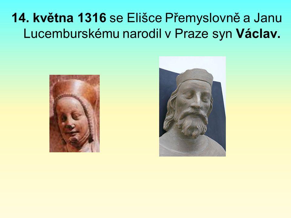14. května 1316 se Elišce Přemyslovně a Janu Lucemburskému narodil v Praze syn Václav.