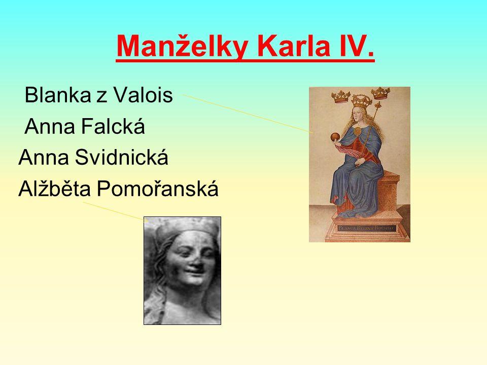Manželky Karla IV. Blanka z Valois Anna Falcká Anna Svidnická Alžběta Pomořanská
