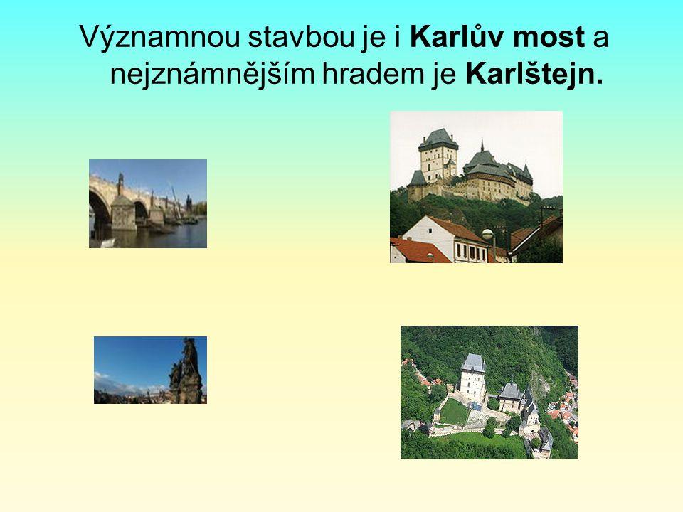 Významnou stavbou je i Karlův most a nejznámnějším hradem je Karlštejn.