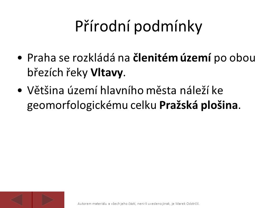 Přírodní podmínky Praha se rozkládá na členitém území po obou březích řeky Vltavy.