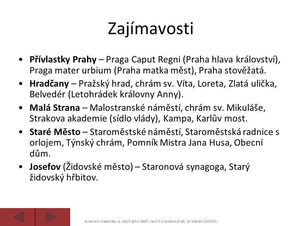 Zajímavosti Přívlastky Prahy – Praga Caput Regni (Praha hlava království), Praga mater urbium (Praha matka měst), Praha stověžatá.