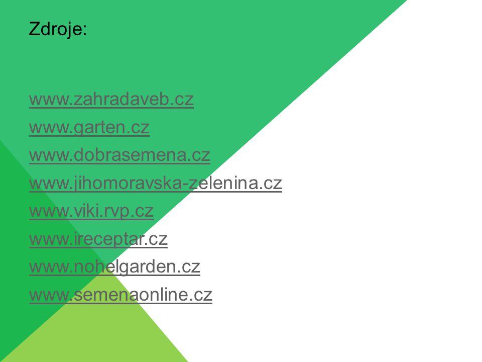 Zdroje: www.zahradaveb.cz. www.garten.cz. www.dobrasemena.cz. www.jihomoravska-zelenina.cz. www.viki.rvp.cz.