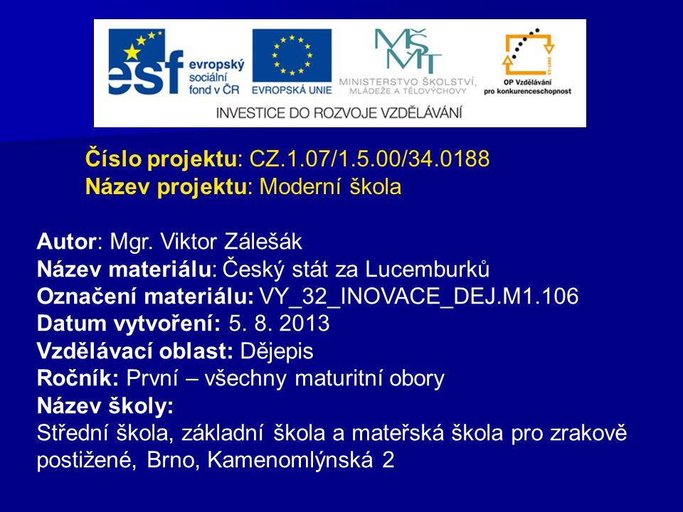 Číslo projektu: CZ.1.07/1.5.00/34.0188 Název projektu: Moderní škola. Autor: Mgr. Viktor Zálešák. Název materiálu: Český stát za Lucemburků.