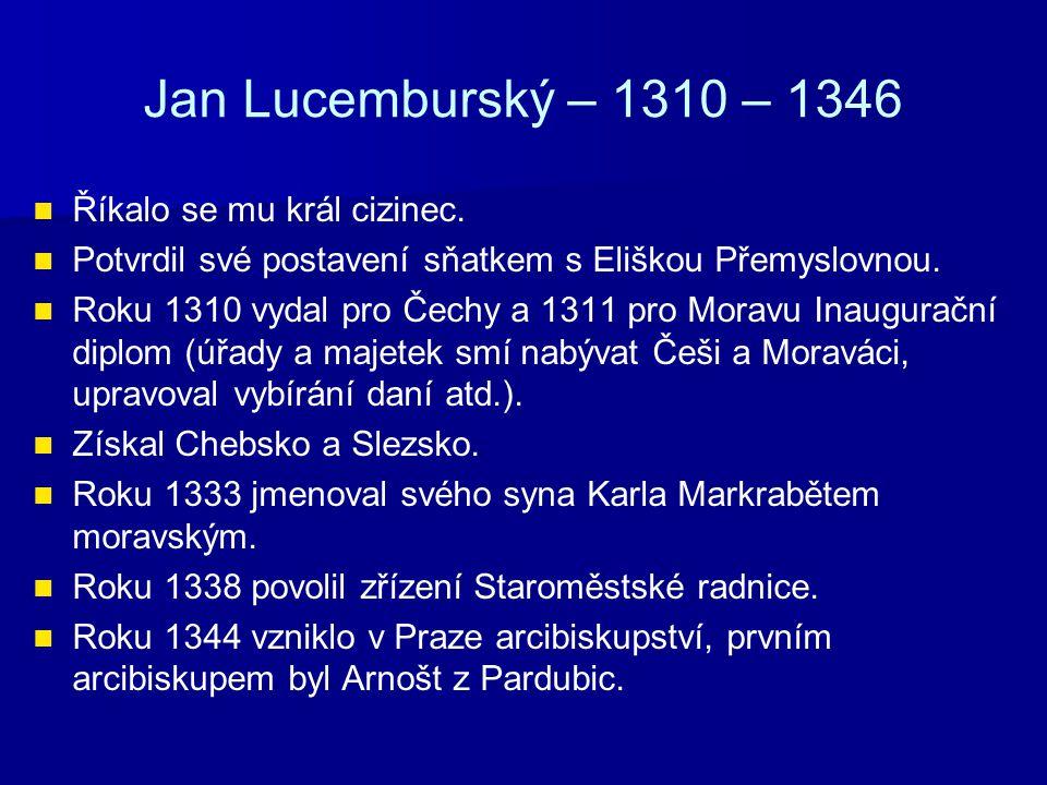 Jan Lucemburský – 1310 – 1346 Říkalo se mu král cizinec.