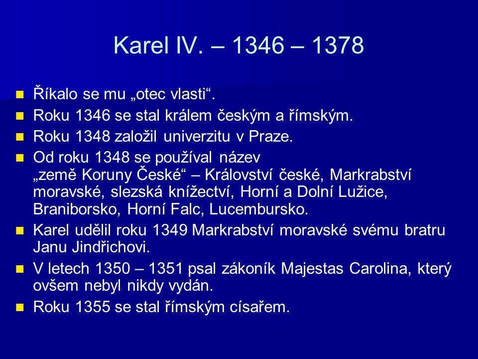 "Karel IV. – 1346 – 1378 Říkalo se mu ""otec vlasti ."