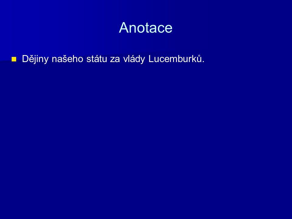 Anotace Dějiny našeho státu za vlády Lucemburků.
