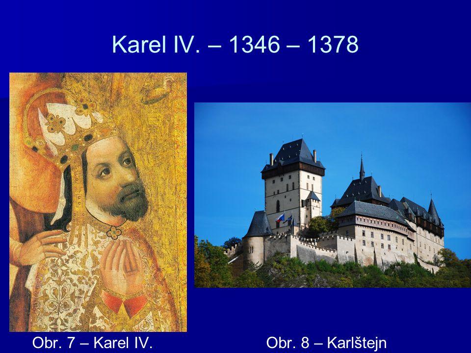 Karel IV. – 1346 – 1378 Obr. 7 – Karel IV. Obr. 8 – Karlštejn