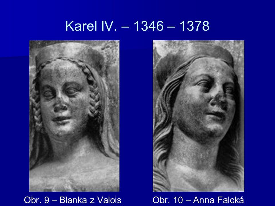 Karel IV. – 1346 – 1378 Obr. 9 – Blanka z Valois Obr. 10 – Anna Falcká