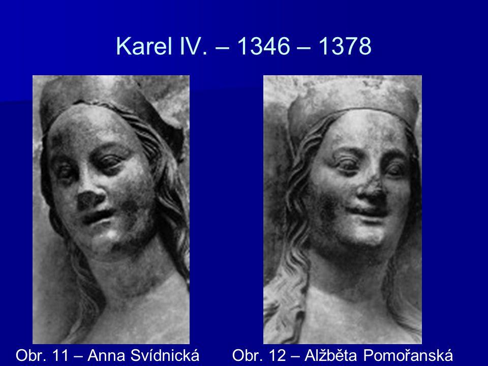 Karel IV. – 1346 – 1378 Obr. 11 – Anna Svídnická Obr. 12 – Alžběta Pomořanská