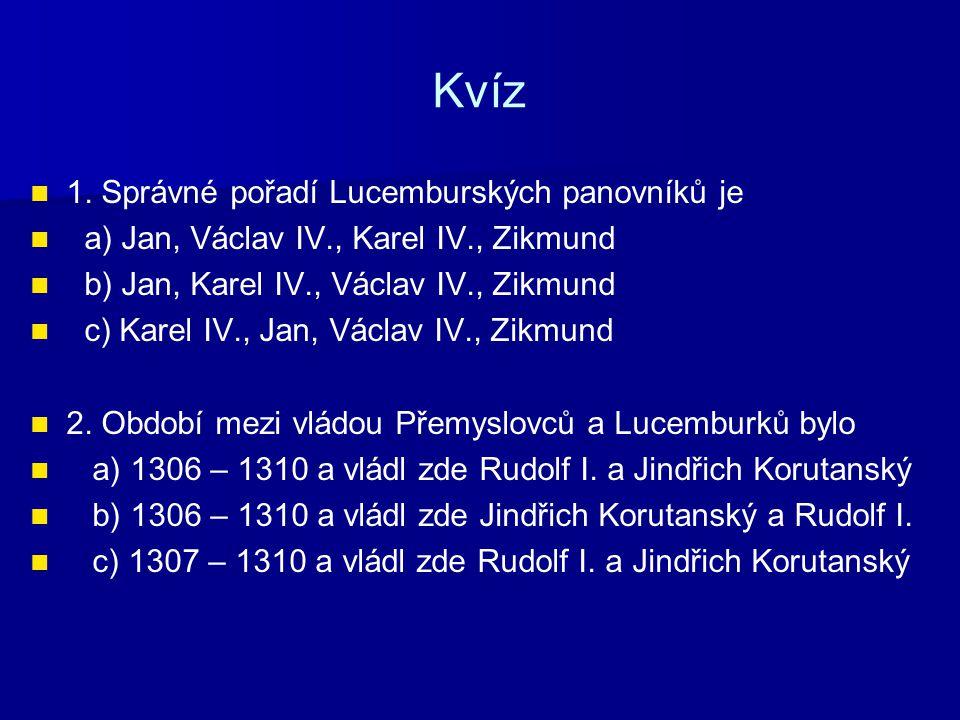 Kvíz 1. Správné pořadí Lucemburských panovníků je