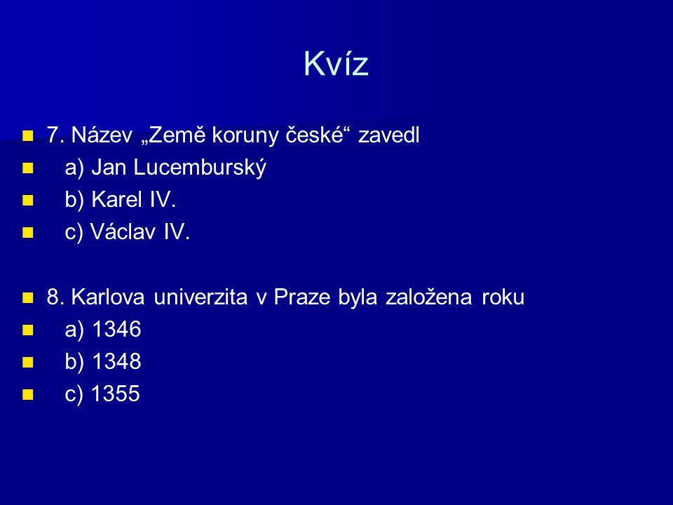 """Kvíz 7. Název """"Země koruny české zavedl a) Jan Lucemburský"""