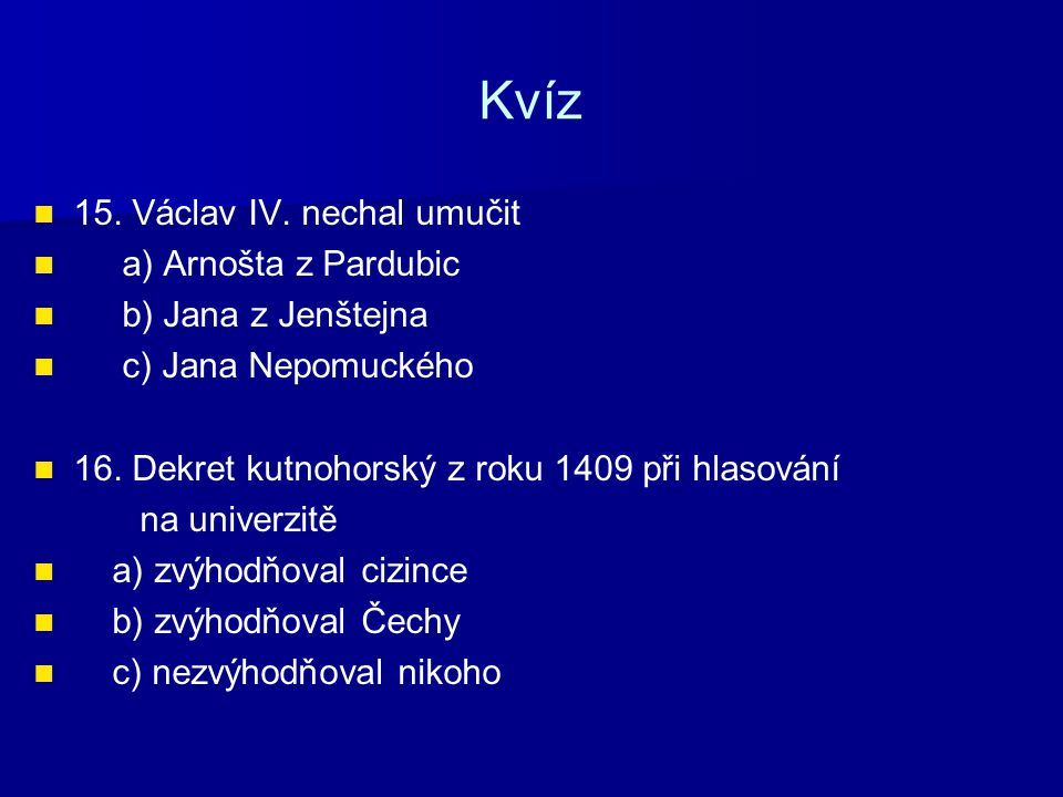 Kvíz 15. Václav IV. nechal umučit a) Arnošta z Pardubic