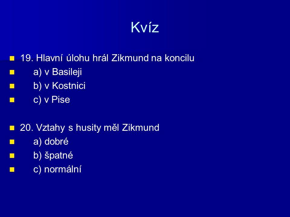 Kvíz 19. Hlavní úlohu hrál Zikmund na koncilu a) v Basileji