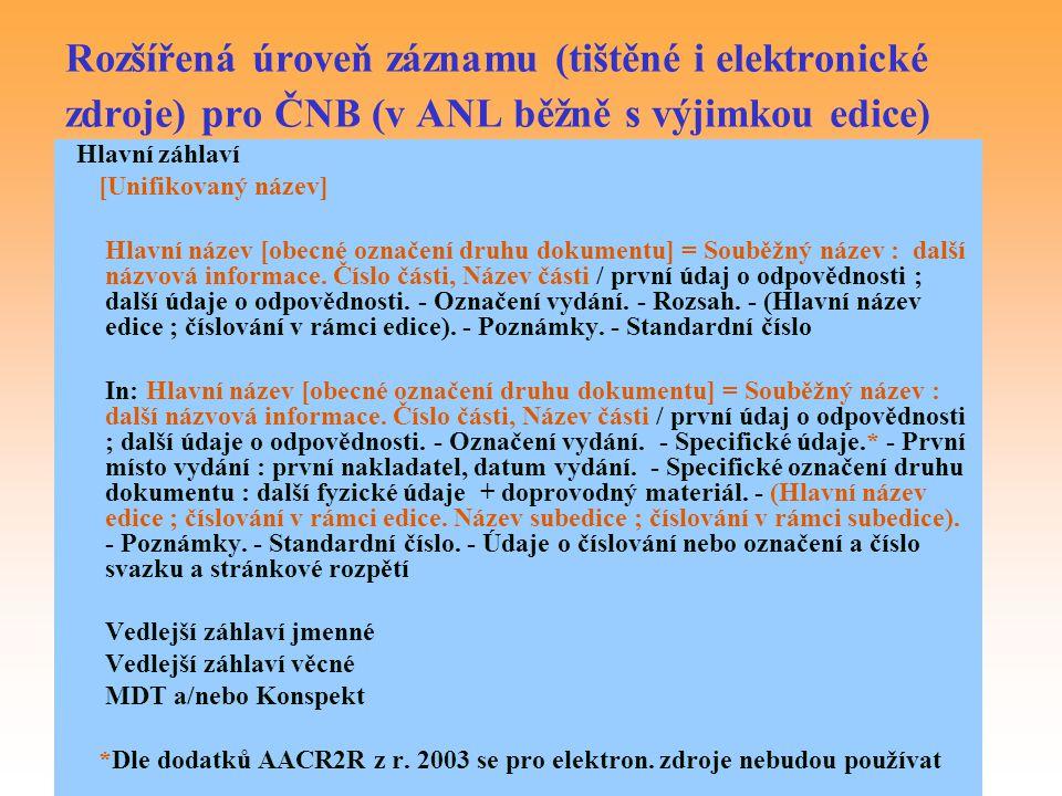 Rozšířená úroveň záznamu (tištěné i elektronické zdroje) pro ČNB (v ANL běžně s výjimkou edice)