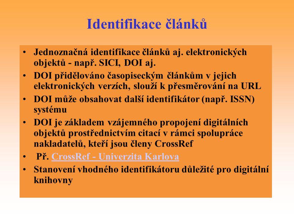 Identifikace článků Jednoznačná identifikace článků aj. elektronických objektů - např. SICI, DOI aj.