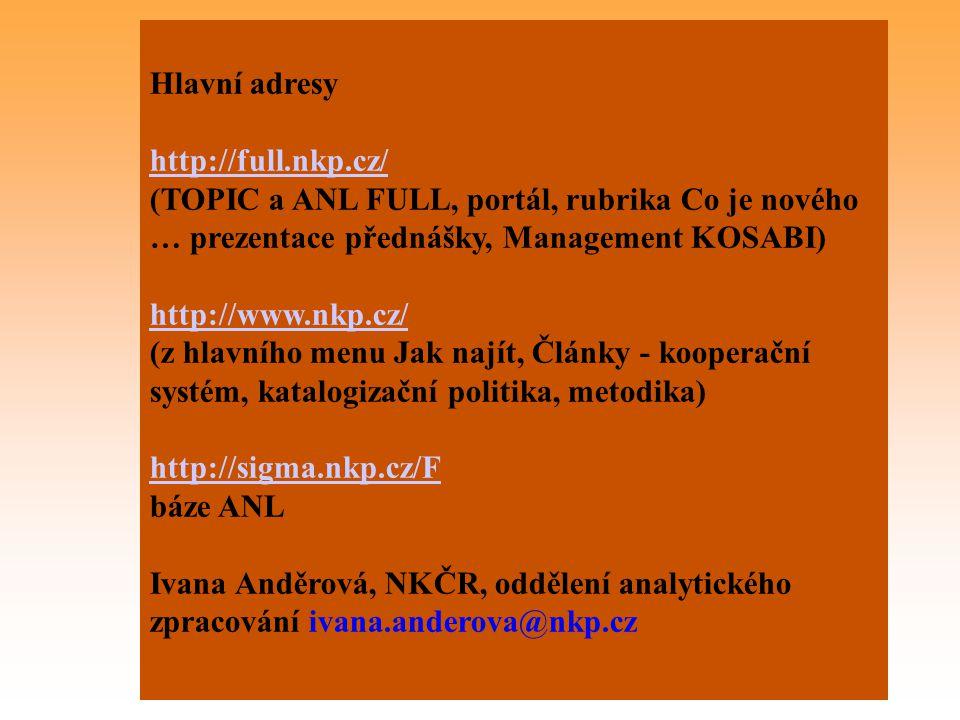 Hlavní adresy http://full.nkp.cz/ (TOPIC a ANL FULL, portál, rubrika Co je nového … prezentace přednášky, Management KOSABI)