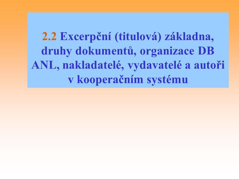 2.2 Excerpční (titulová) základna, druhy dokumentů, organizace DB ANL, nakladatelé, vydavatelé a autoři v kooperačním systému