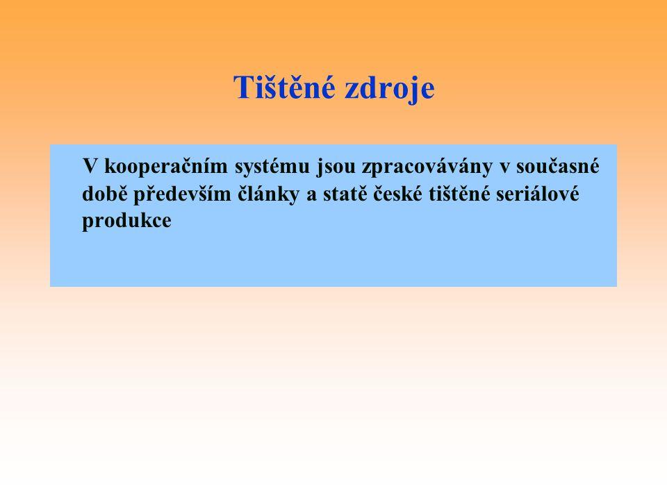 Tištěné zdroje V kooperačním systému jsou zpracovávány v současné době především články a statě české tištěné seriálové produkce.