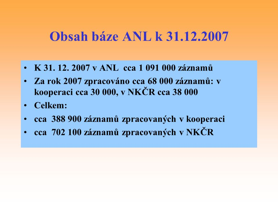 Obsah báze ANL k 31.12.2007 K 31. 12. 2007 v ANL cca 1 091 000 záznamů