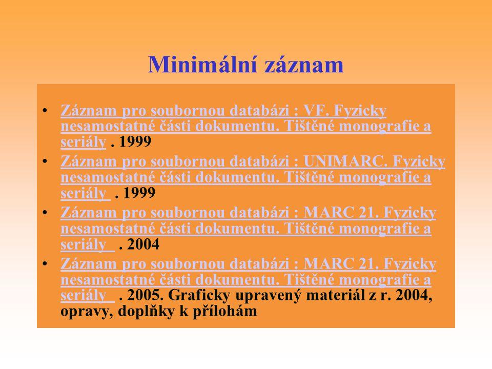 Minimální záznam Záznam pro soubornou databázi : VF. Fyzicky nesamostatné části dokumentu. Tištěné monografie a seriály . 1999.