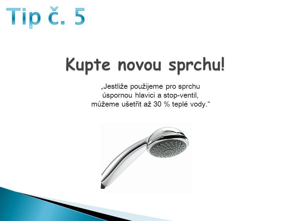 Tip č. 5 Kupte novou sprchu!