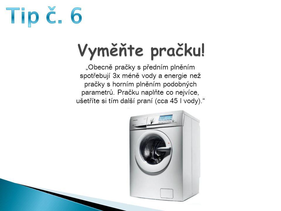 Tip č. 6 Vyměňte pračku!