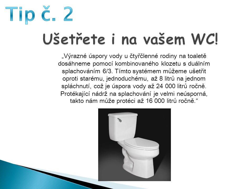 Tip č. 2 Ušetřete i na vašem WC!