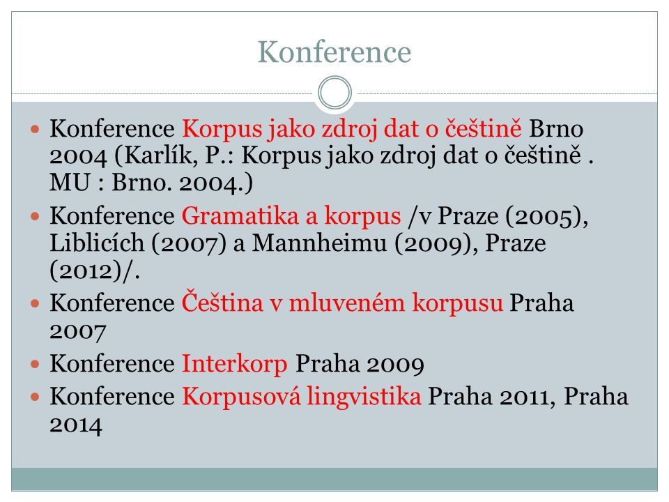 Konference Konference Korpus jako zdroj dat o češtině Brno 2004 (Karlík, P.: Korpus jako zdroj dat o češtině . MU : Brno. 2004.)