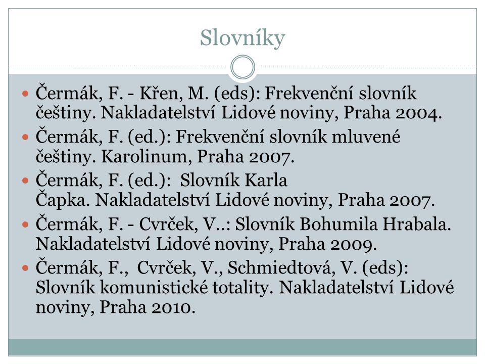 Slovníky Čermák, F. - Křen, M. (eds): Frekvenční slovník češtiny. Nakladatelství Lidové noviny, Praha 2004.