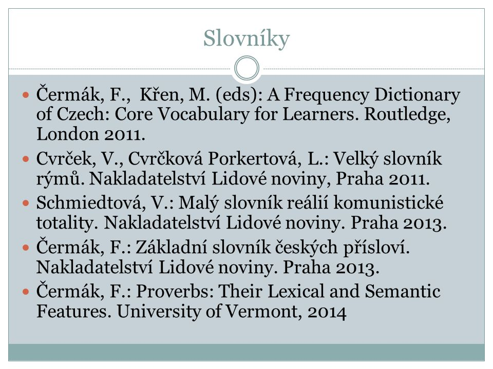 Slovníky Čermák, F., Křen, M. (eds): A Frequency Dictionary of Czech: Core Vocabulary for Learners. Routledge, London 2011.