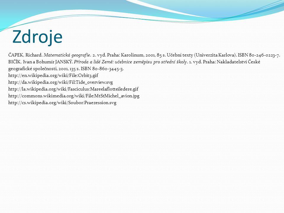 Zdroje ČAPEK, Richard. Matematická geografie. 2. vyd. Praha: Karolinum, 2001, 85 s. Učební texty (Univerzita Karlova). ISBN 80-246-0223-7.