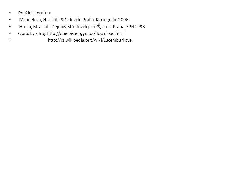 Použitá literatura: Mandelová, H. a kol.: Středověk. Praha, Kartografie 2006. Hroch, M. a kol.: Dějepis, středověk pro ZŠ, II.díl. Praha, SPN 1993.