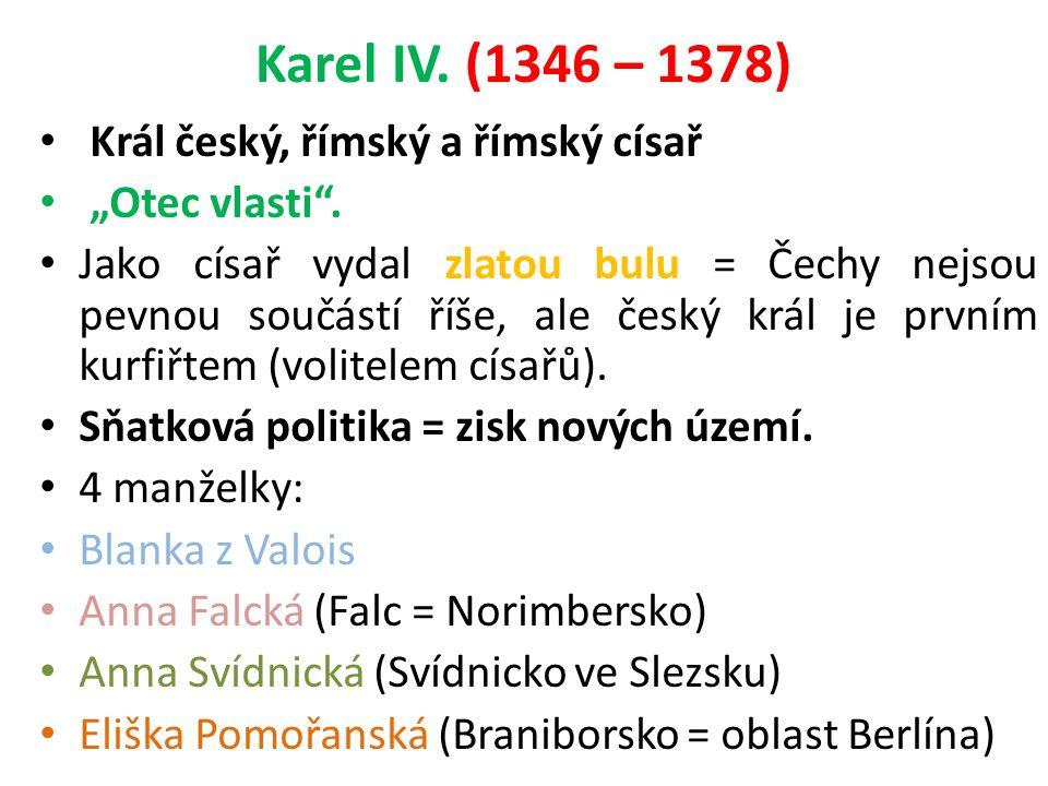 Karel IV. (1346 – 1378) Král český, římský a římský císař