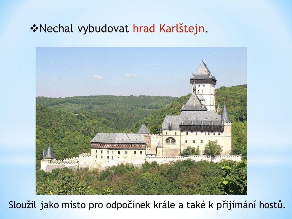 Nechal vybudovat hrad Karlštejn.