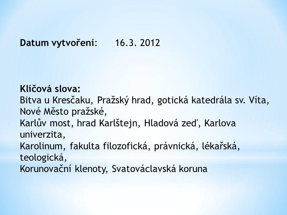 Datum vytvoření: 16.3. 2012 Klíčová slova: Bitva u Kresčaku, Pražský hrad, gotická katedrála sv. Víta, Nové Město pražské,